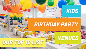 Kids Birthday Party Venues: Our Top 10 List