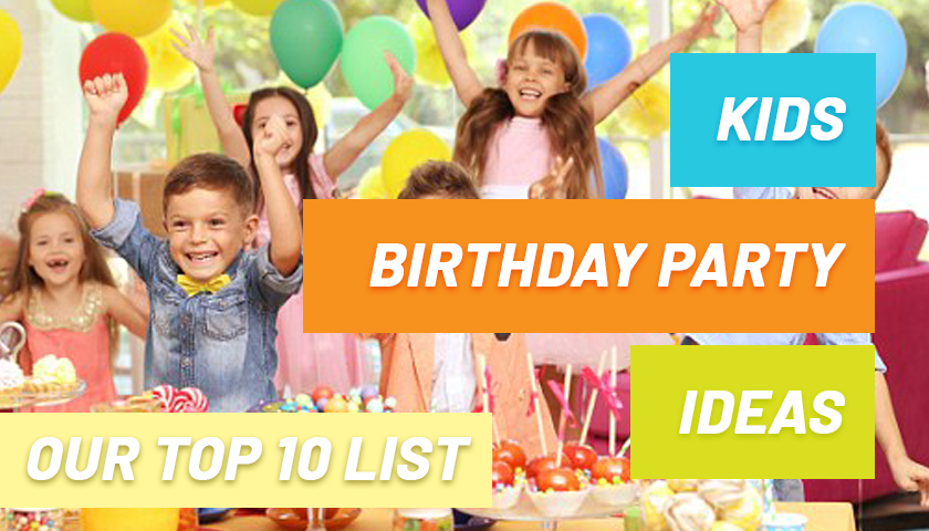 Kids Birthday Party Ideas: Our Top 10 List