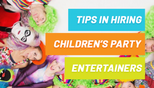 Tips In Hiring Children's Party Entertainers